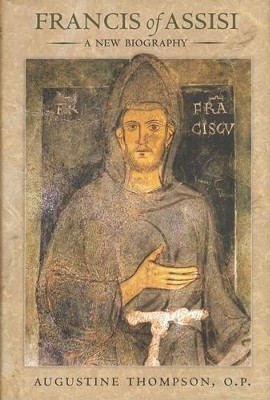 Francis of Assisi: A New Biography  -     By: Augustine Thompson
