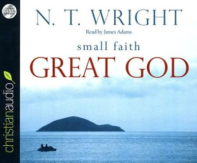 Small Faith, Great God Unabridged Audiobook on CD  -     By: N.T. Wright