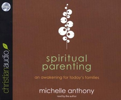 Spiritual Parenting: An Awakening for Today's Families Unabridged Audiobook on CD  -     Narrated By: Michelle Anthony     By: Michelle Anthony