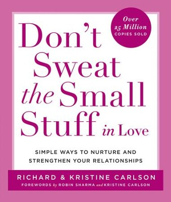 Don't Sweat the Small Stuff in Love: Simple Ways to Nurture and Strengthen Your Relationships While Avoiding the Habits That Break Down Your Loving Connection - eBook  -     By: Richard Carlson, Kristine Carlson