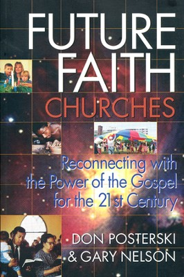 Future Faith Churches: Reconnecting with the Power of the Gospel for the 21st Century  -     By: Don Posteroski, Gary Nelson