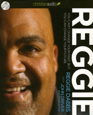 Reggie: You Can't Change Your Past, But You Can Change Your Future Unabridged Audiobook on CD  -     Narrated By: Reggie Dabbs     By: Reggie Dabbs, John Driver