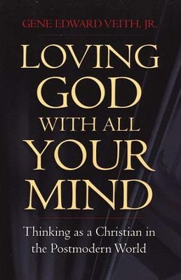 Loving God With All Your Mind  -     By: Gene Edward Veith Jr.