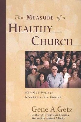 The Measure of a Healthy Church: How God Defines   Greatness in a Church  -     By: Gene A. Getz