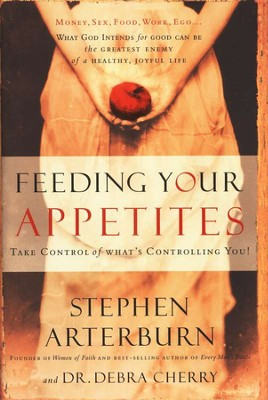 Feeding Your Appetites: Take Control of What's  Controlling You!  -     By: Stephen Arterburn, Dr. Debra Cherry