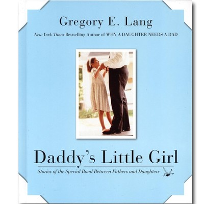 Daddy's Little Girl: Stories of The Special Bond Between Fathers and Daughters  -     By: Gregory E. Lang