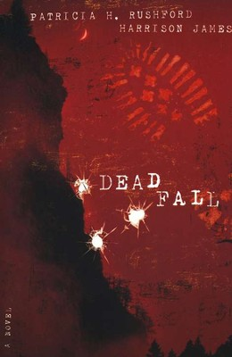 Deadfall   -     By: Patricia H. Rushford, Harrison James