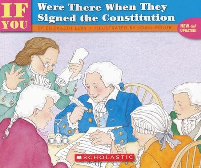 If You Were There When They Signed the Constitution  -     By: Elizabeth Levy     Illustrated By: Joan Holub