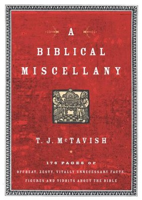 A Biblical Miscellany: 176 Pages of Offbeat, Zesty, Vitally Unnecessary Facts, Figures, and Tidbits about the Bible - eBook  -     By: T.J. McTavish
