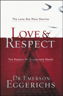 Love & Respect: The Love She Most Desires, the Respect He Desperately Needs  -     By: Dr. Emerson Eggerichs