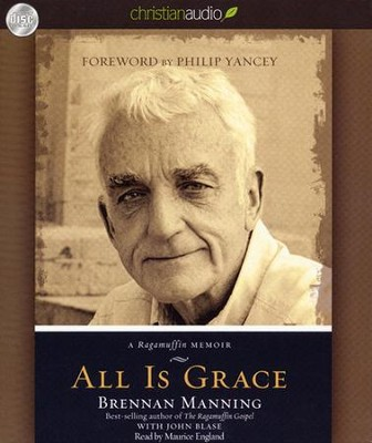 All Is Grace: A Ragamuffin Memoir Unabridged Audiobook on CD  -     By: Brennan Manning, John Blase