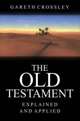 The Old Testament: Explained and Applied  -     By: Gareth Crossley