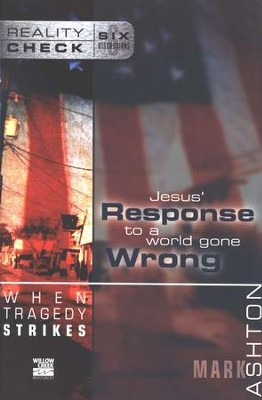 When Tragedy Strikes: Jesus' Response to a World Gone Wrong, Reality Check Series  -     By: Mark Ashton