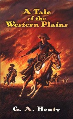 A Tale of the Western Plains  -     By: G.A. Henty