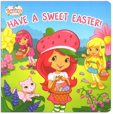 Strawberry Shortcake: Have a Sweet Easter!  -     By: Samantha Schutz