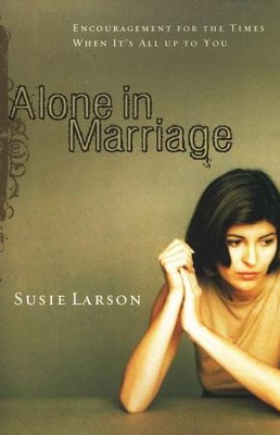 Alone in Marriage: Encouragement for the Times When It's All Up to You  -     By: Susie Larson