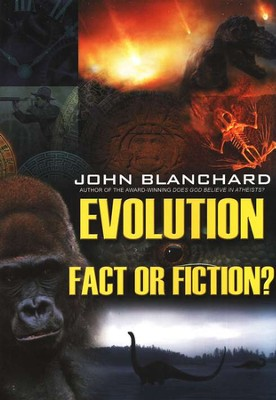 Evolution: Fact or Fiction?    -     By: John Blanchard