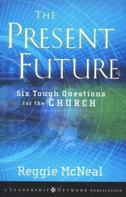 The Present Future: Six Tough Questions for the Church  -     By: Reggie McNeal