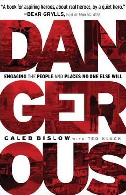 Dangerous: Engaging the People and Places No One Else Will - eBook  -     By: Caleb Bislow, Ted Kluck
