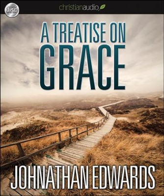 Treatise on Grace Unabridged Audiobook on CD  -     By: Jonathan Edwards