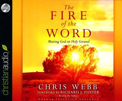 The Fire of the Word: Meeting God on Holy Ground Unabridged Audiobook on CD  -     By: Chris Webb, Richard J. Foster