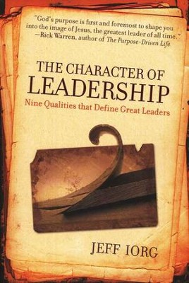 The Character of Leadership: Nine Qualities That Define Great Leaders  -     By: Jeff Iorg