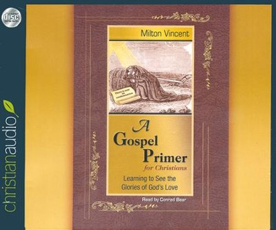 A Gospel Primer for Christians: Learning to See the Glories of God's Love Unabridged Audiobook on CD  -     By: Milton Vincent
