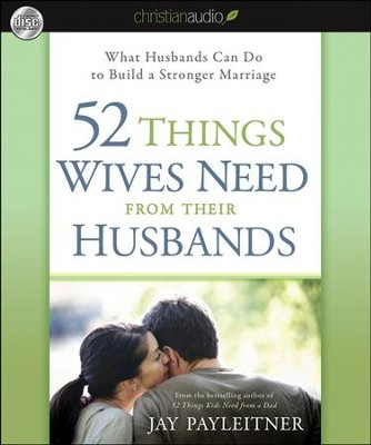 52 Things Wives Need from Their Husbands: What Husbands Can Do to Build a Stronger Marriage Unabridged Audiobook on CD  -     By: Jay Payleitner