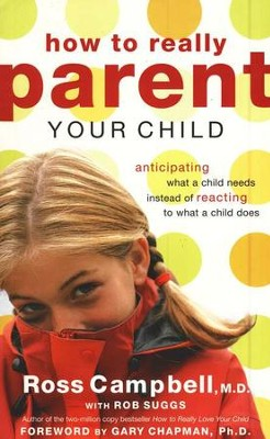 How to Really Parent Your Child  -     By: Ross Campbell