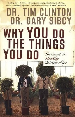 Why You Do the Things You Do: The Secret to Healthy Relationships  -     By: Dr. Tim Clinton, Dr. Gary Sibcy