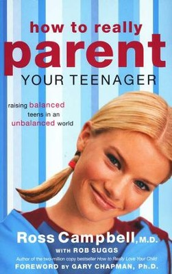How to Really Parent Your Teenager  -     By: Ross Campbell