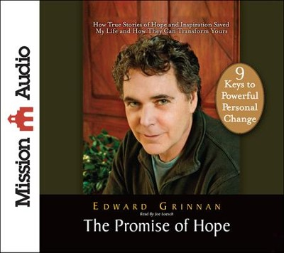 The Promise of Hope: How True Stories of Hope and Inspiration Saved My Life and How They Can Transform Yours Unabridged Audiobook on CD  -     By: Edward Grinnan