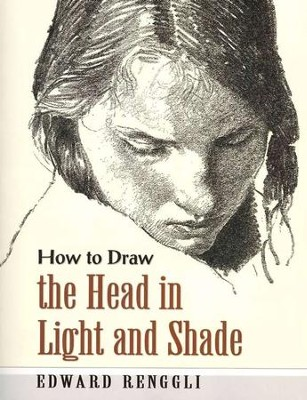 How to Draw the Head in Light and Shade  -     By: Edward Renggli