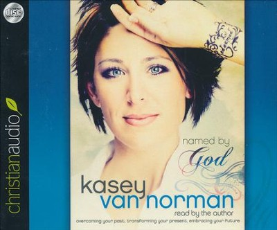 Named By God: Overcoming Your Past, Transforming Your Present, Embracing Your Future Unabridged Audiobook on CD  -     By: Kasey Van Norman
