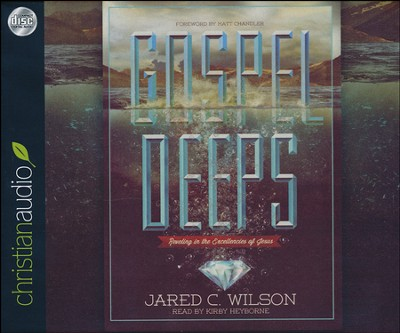 Gospel Deeps: Reveling in the Excellencies of Jesus: Unabridged Audiobook on CD  -     By: Jared C. Wilson, Matt Chandler