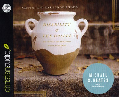 Disability & the Gospel: How God Uses Our Brokenness to Display His Grace Unabridged Audiobook on CD  -     By: Michael Beates, Joni Eareckson Tada