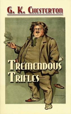 Tremendous Trifles  -     By: G.K. Chesterton