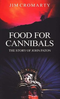 Food For Cannibals: The Story Of John G. Paton  -     By: Jim Cromarty
