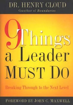 9 Things a Leader Must Do: Breaking Through to the Next Level   -     By: Dr. Henry Cloud
