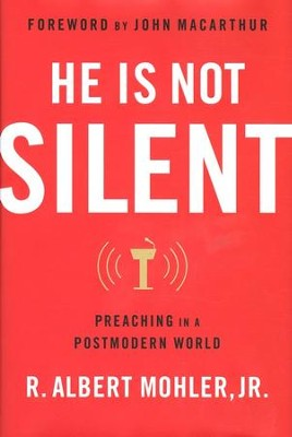 He Is Not Silent: Preaching in a Postmodern World   -     By: R. Albert Mohler Jr.
