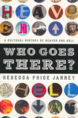 Who Goes There? A Cultural History of Heaven and Hell  -     By: Rebecca Janney