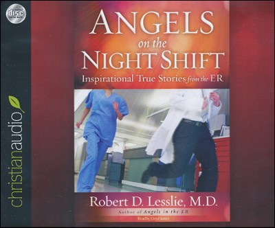 Angels on the Night Shift: Inspirational True Stories from the ER Unabridged Audiobook on CD  -     By: Robert D. Lesslie