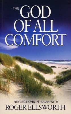 The God of All Comfort: Reflections in Isaiah With Roger Ellsworth  -     By: Roger Ellsworth
