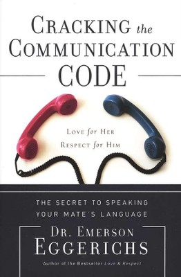 Cracking the Communication Code: The Secret to Speaking Your Mate's Language  -     By: Dr. Emerson Eggerichs