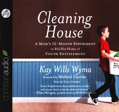 Cleaning House: A Mom's Twelve-Month Experiment to Rid Her Home of Youth Entitlement--Unabridged Audiobook    -     By: Kay Wills Wyma