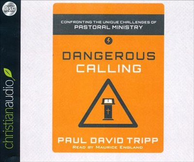 Dangerous Calling: Confronting the Unique Challenges of Pastoral Ministry--Unabridged Audiobook on CD  -     By: Paul David Tripp