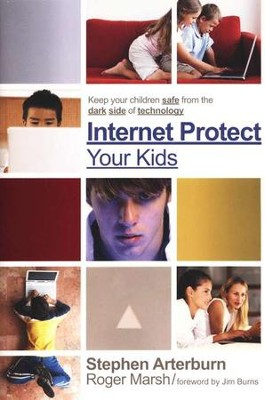 Internet-Protect Your Kids: Keep Your Children Safe from the Dark Side of Technology  -     By: Stephen Arterburn, Roger Marsh