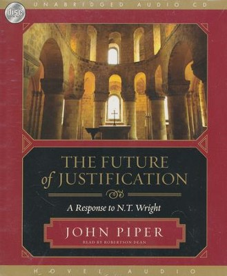 The Future of Justification: A Response to N.T. Wright - Unabridged Audiobook on CD  -     By: John Piper