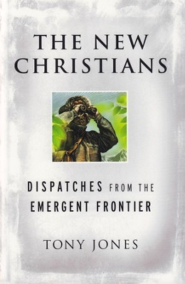 New Christians: Dispatches from the Emergent Frontier  -     By: Tony Jones