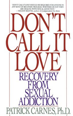 Don't Call It Love: Recovery From Sexual Addiction - eBook  -     By: Patrick Carnes